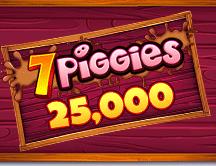 7 Piggies 25000